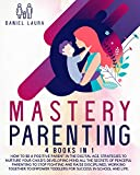 Mastery Parenting: How to Be a P...