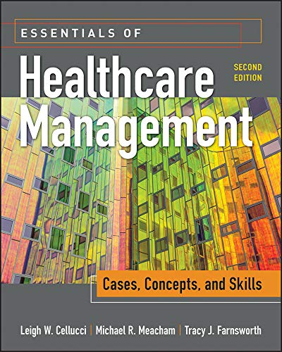 Compare Textbook Prices for Essentials of Healthcare Management: Cases, Concepts, and Skills, Second Edition Gateway to Healthcare Management None Edition ISBN 9781640550308 by Cellucci, Leigh