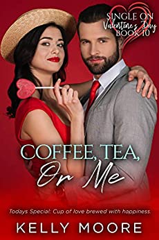 Coffee, Tea, or Me (Single on Valentine's Day Book 11) by [Kelly Moore, Kerry Genova]