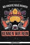 Wo andere Raus Rennen, Rennen wir rein. Tagesplaner: Planer mit 120 Seiten. Cooler und wahrer Spruch für alle Feuerwehrmänner, Feurwehr Frauen und ... Kalender oder Tagesplaner verwendbar