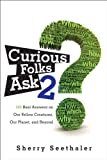 FREE KINDLE BOOK: Curious Folks Ask 2: Our Fellow Creatures, Our Planet, and Beyond