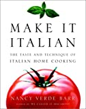 Make It Italian : The Taste and Technique of Italian Home Cooking