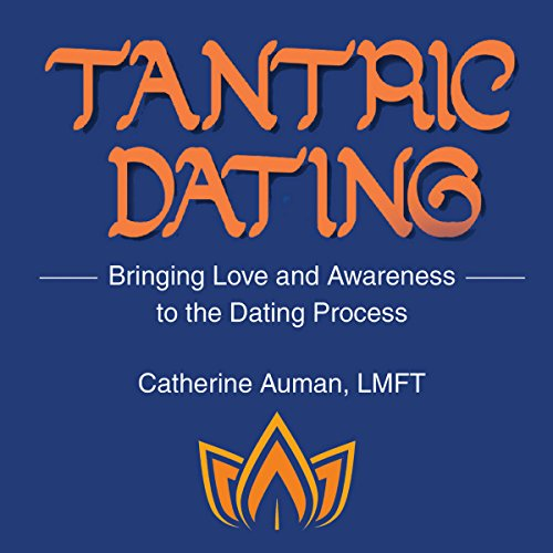 Tantric Dating: Bringing Love and Awareness to the Dating Process audiobook cover art