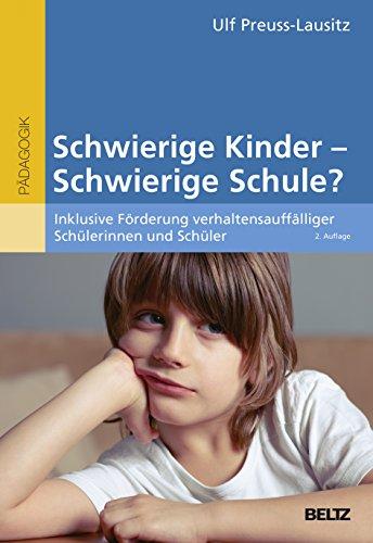 Schwierige Kinder - schwierige Schule?: Inklusive Förderung verhaltensauffälliger Schülerinnen und Schüler (Beltz Pädagogik)