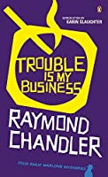 Trouble is My Business by Raymond Chandler(2013-11-07)