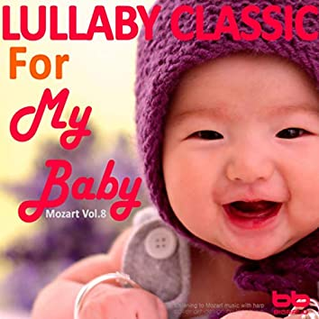 Lullaby Classic for My Baby Mozart Vol, 8 (Harp,Pregnant Woman,Baby Sleep Music,Pregnancy Music)
