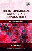 The International Law of State Responsibility: An Introduction (Principles of International Law)