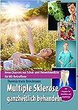 Multiple Sklerose ganzheitlich behandeln: Neue Chancen aus Schul- und Umweltmedizin für MS-Betroffene: Neue Chancen aus Schul- und Umweltmedizin fur...