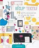Récup' textile - 70 petits accessoires en chutes de tissus