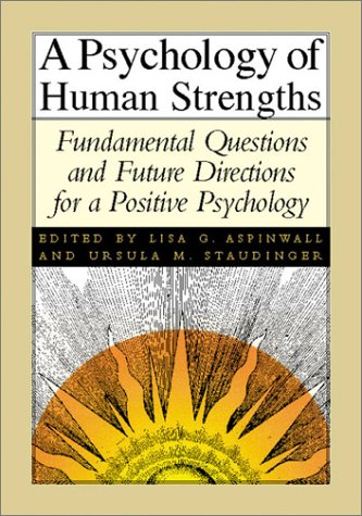 A Psychology of Human Strengths: Fundamental Questions and Future Directions for a Positive Psycholo