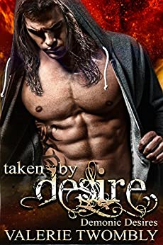 Taken By Desire (Demonic Desires #1) by [Valerie Twombly]
