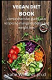 VEGAN DIET BOOK: COMPREHENSIVE GUIDE AND BENEFIT OF VEGAN DIET PLUS RECIPES TO CONTROL DIABETES AND WEIGHT LOSS