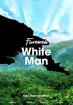 Farewell White Man by [Ken Fairweather]