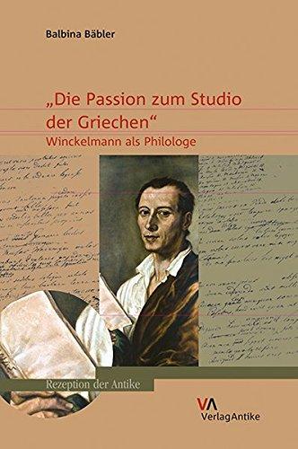 ›Die Passion zum Studio der Griechen‹: Winckelmann als Philologe (Rezeption der Antike, Band 4)
