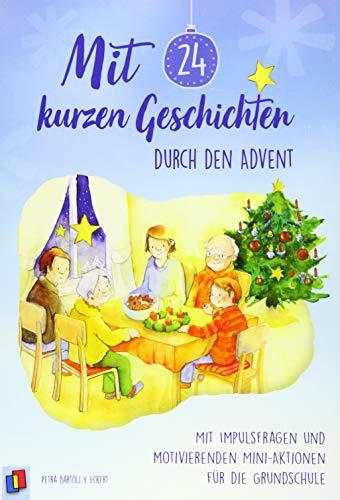 Mit 24 kurzen Geschichten durch den Advent: Mit Impulsfragen und motivierenden Mini–Aktionen für die Grundschule
