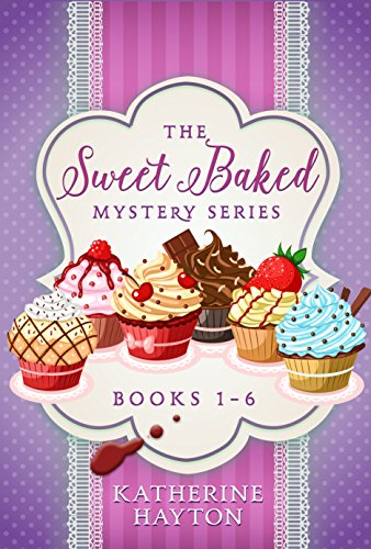 Sweet Baked Mysteries - Books 1-6 (Cozy Mystery Collections Book 1) by [Katherine Hayton]