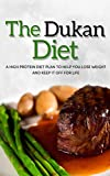 Dukan Diet: A High Protein Diet Plan To Help You Lose Weight And Keep It Off For Life (dukan diet cookbook, dukan diet recipes, attack phase, high protein diet)