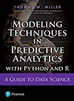Modeling Techniques In Predictive Analytics With Python And R: A Guide To Data Science [Paperback] Thomas W. Miller