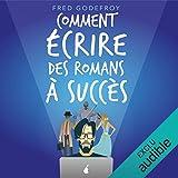 Comment écrire des romans à succès ? - La méthode Godefroy - la méthode pratique la plus complète en français - Format Téléchargement Audio - 26,95 €