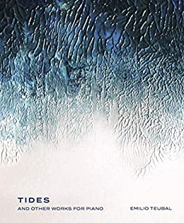 [Emilio Teubal, Alex Rearick]のTides and Other Works for Piano (English Edition)