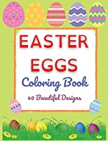 Easter Eggs Coloring Book - 40 Beautiful Designs Perfect Both for Kids and Adults - Fun, Relaxation and Stress Relief