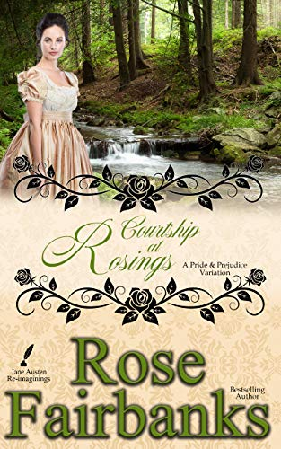 Courtship at Rosings: A Pride and Prejudice Novella (Jane Austen Reimaginings Book 7) by [Rose Fairbanks]