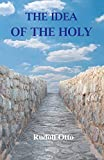 The Idea of the Holy: An Inquiry Into the Non-Rational Factor in the Idea of the Divine and Its Relation to the Rational