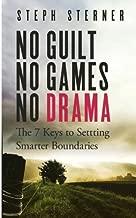 No Guilt, No Games, No Drama: The 7 Keys to Smarter Boundaries (Better Boundaries Guides) (Volume 1)