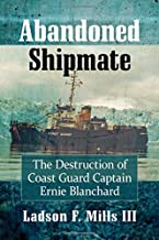 Abandoned Shipmate: The Destruction of Coast Guard Captain Ernie Blanchard