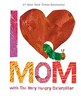 I Love Mom with The Very Hungry Caterpillar (The World of Eric Carle) by [Eric Carle]