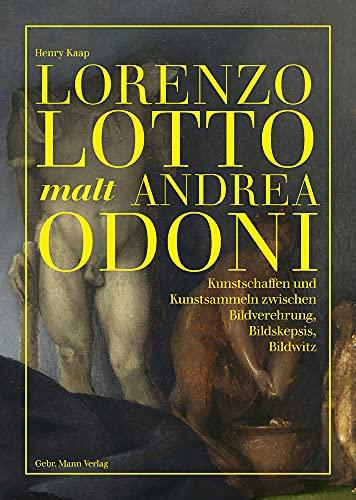 Lorenzo Lotto malt Andrea Odoni: Kunstschaffen und Kunstsammeln zwischen Bildverehrung, Bildskepsis, Bildwitz