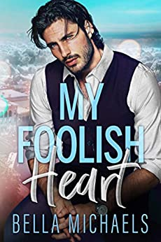 My Foolish Heart: A Small Town Romance (Boys of Bridgewater Book 3) by [Bella Michaels]