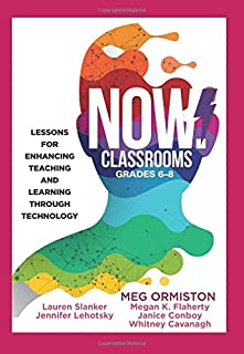 NOW Classrooms, Grades 6-8: Lessons for Enhancing Teaching and Learning Through Technology (Supporting ISTE Standards for Students and Digital Citizenship)