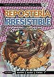 REPOSTERÍA IRRESISTIBLE: un libro único para lucirse en la cocina (APRENDIENDO A COCINAR - LA MAS COMPLETA COLECCION CON RECETAS SENCILLAS Y PRACTICAS PARA TODOS LOS GUSTOS nº 20)