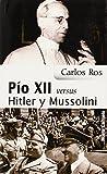 Pio Xii Versus Hitler y Mussolini