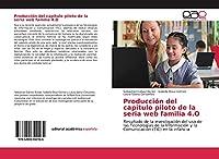 Producción del capitulo piloto de la seria web familia 4.O: Resultado de la investigación del uso de las Tecnologías de la Información y la Comunicación (TIC) en la infancia