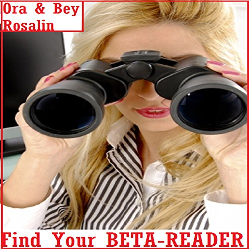 Find Your Beta Reader: How to Find a Beta Reader, Your Ideal Beta Reader, How to Become a Beta-Reader  By  cover art