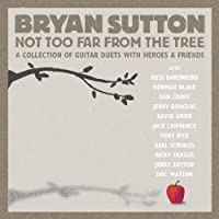 Not Too Far From The Tree by Bryan Sutton (2006-03-14)