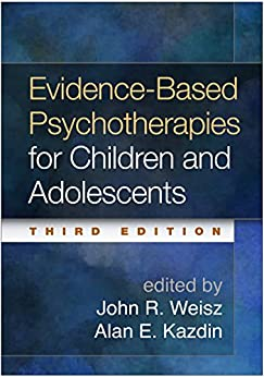 Evidence-Based Psychotherapies for Children and Adolescents, Third Edition (English Edition) par [John R. Weisz, Alan E. Kazdin]