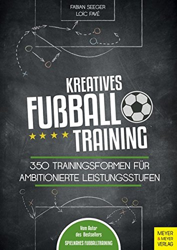 Kreatives Fußballtraining: 350 Trainingsformen für ambitionierte Leistungsstufen: 350 Trainingsformen fr ambitionierte Leistungsstufen