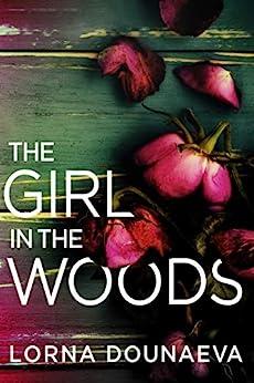 The Girl In the Woods (Domestic Noir) by [Lorna Dounaeva]