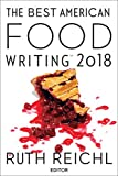 The Best American Food Writing 2018 (The Best American Series)