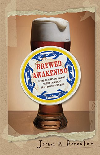 Brewed Awakening: Behind the Beers and Brewers Leading the World's Craft Brewing Revolution (English Edition)