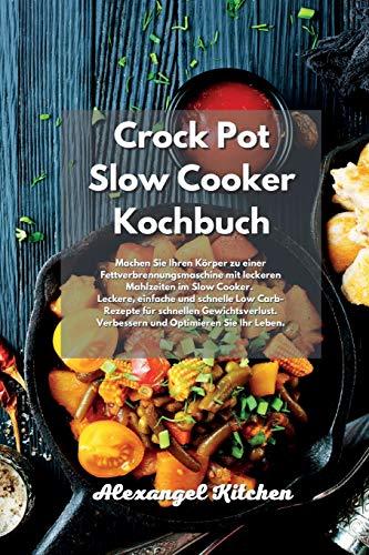 Crock Pot Slow Cooker Kochbuch: Machen Sie Ihren Körper zu einer Fettverbrennungsmaschine mit leckeren Mahlzeiten im Slow Cooker. Leckere, einfache ... Verbessern und Optimieren Sie Ihr Leben.
