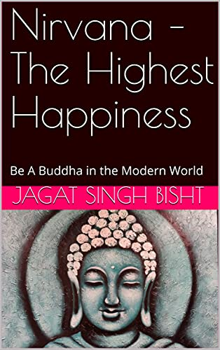 Nirvana – The Highest Happiness: Be A Buddha in the Modern World
