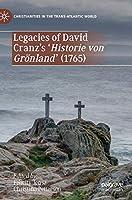 Legacies of David Cranz's 'Historie von Groenland' (1765) (Christianities in the Trans-Atlantic World)