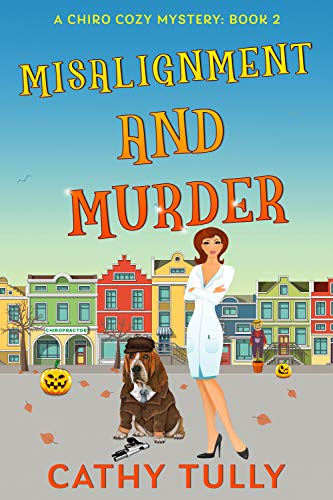Misalignment and Murder: A Chiro Cozy Mystery Book 2 (A ChiroCozy Mystery) by [Cathy Tully]