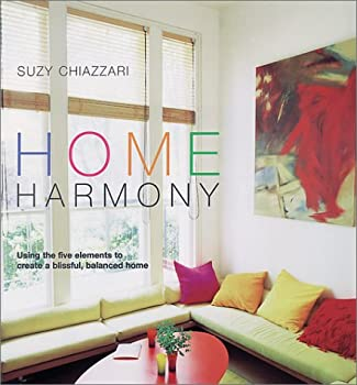 Home Harmony: Using the Five Elements to Create a Blissful, Balanced Home 1570761744 Book Cover