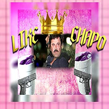 Like Chapo