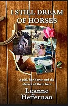 I Still Dream of Horses by [Leanne Heffernan]